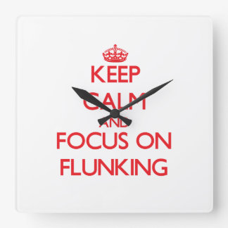 Keep Calm and focus on Flunking Square Wallclocks