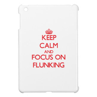 Keep Calm and focus on Flunking Case For The iPad Mini