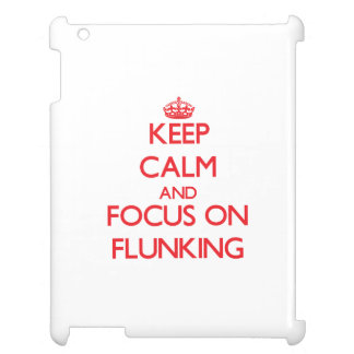 Keep Calm and focus on Flunking iPad Cases