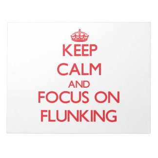 Keep Calm and focus on Flunking Memo Note Pads