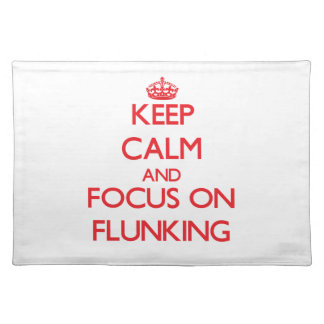 Keep Calm and focus on Flunking Place Mats