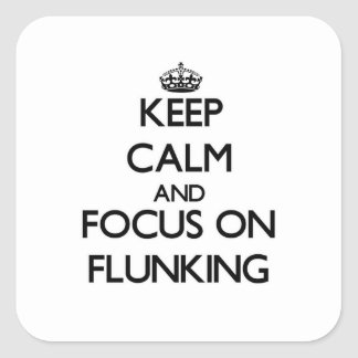 Keep Calm and focus on Flunking Square Stickers