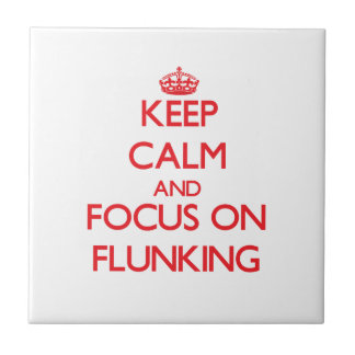 Keep Calm and focus on Flunking Ceramic Tiles