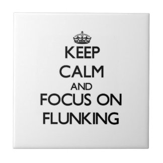 Keep Calm and focus on Flunking Tiles