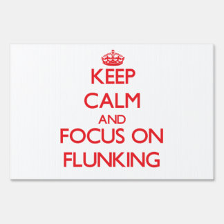Keep Calm and focus on Flunking Yard Sign