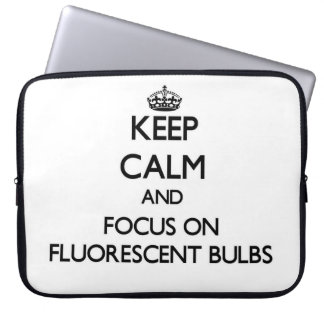 Keep Calm and focus on Fluorescent Bulbs Laptop Sleeves
