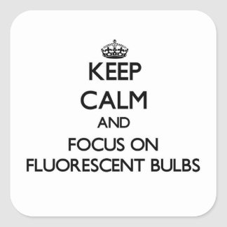 Keep Calm and focus on Fluorescent Bulbs Square Sticker