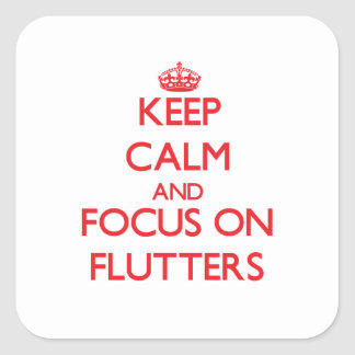 Keep Calm and focus on Flutters Square Stickers