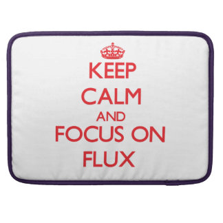 Keep Calm and focus on Flux Sleeve For MacBook Pro