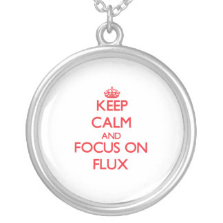 Keep Calm and focus on Flux Jewelry