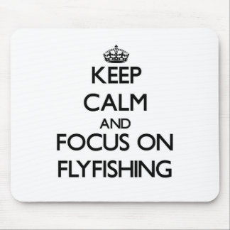 Keep Calm and focus on Flyfishing Mouse Pad