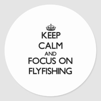 Keep Calm and focus on Flyfishing Round Stickers