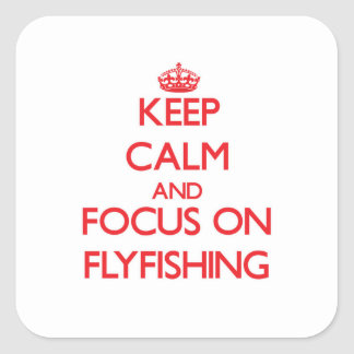 Keep Calm and focus on Flyfishing Square Stickers