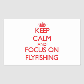 Keep Calm and focus on Flyfishing Rectangle Stickers