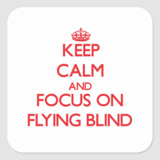 Keep Calm and focus on Flying Blind Square Sticker