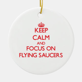 Keep Calm and focus on Flying Saucers Ornament