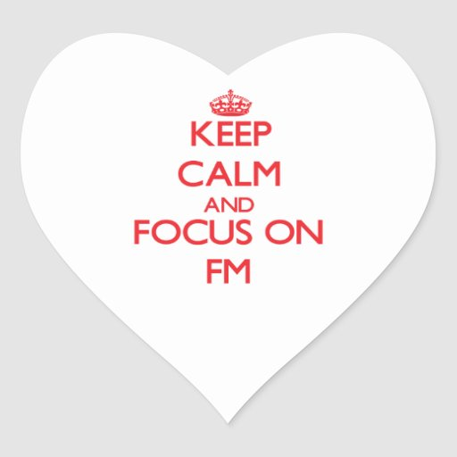 Keep Calm and focus on Fm Heart Stickers