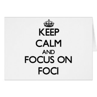 Keep Calm and focus on Foci Greeting Card