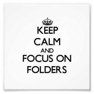Keep Calm and focus on Folders Photograph