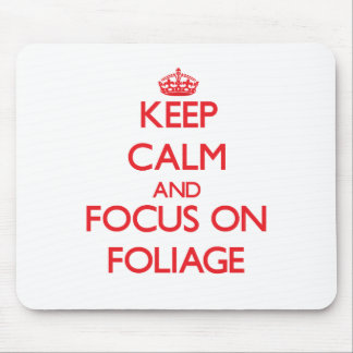 Keep Calm and focus on Foliage Mouse Pad