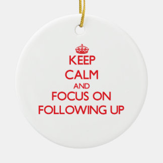 Keep Calm and focus on Following Up Double-Sided Ceramic Round Christmas Ornament