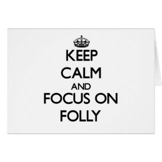Keep Calm and focus on Folly Stationery Note Card