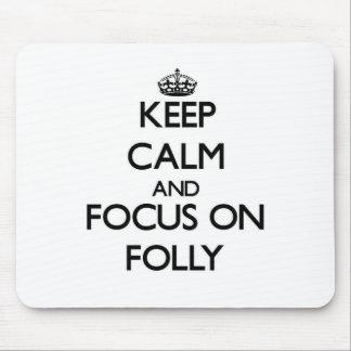 Keep Calm and focus on Folly Mouse Pad
