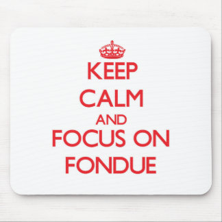 Keep Calm and focus on Fondue Mousepads