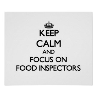 Keep Calm and focus on Food Inspectors Posters