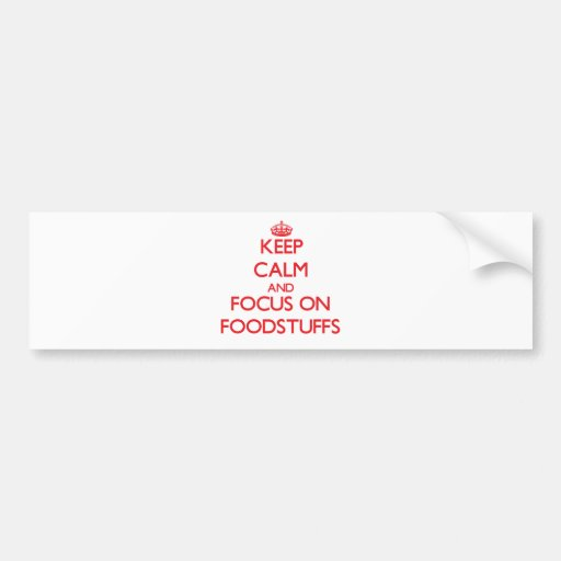 Keep Calm and focus on Foodstuffs Bumper Stickers