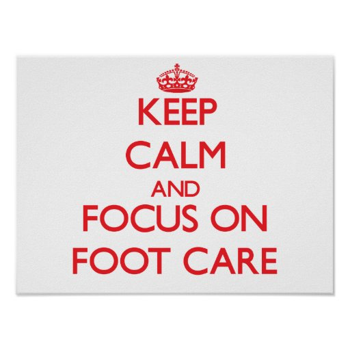 Keep Calm and focus on Foot Care Posters