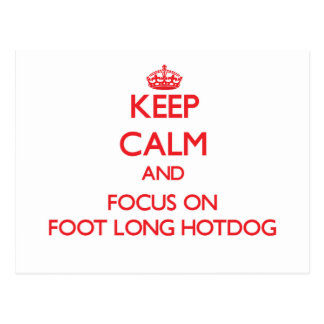 Keep Calm and focus on Foot-Long Hotdog Post Cards