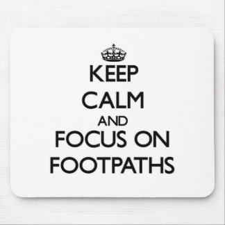 Keep Calm and focus on Footpaths Mouse Pad