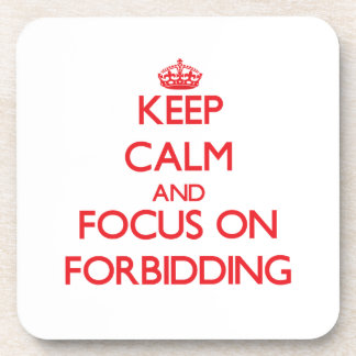 Keep Calm and focus on Forbidding Drink Coaster