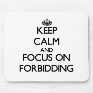 Keep Calm and focus on Forbidding Mouse Pad