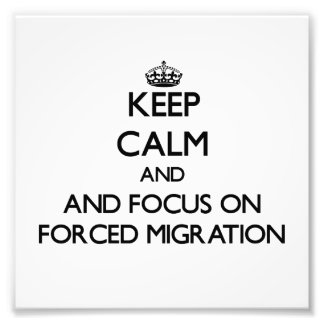 Keep calm and focus on Forced Migration Photo Print