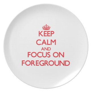 Keep Calm and focus on Foreground Plate