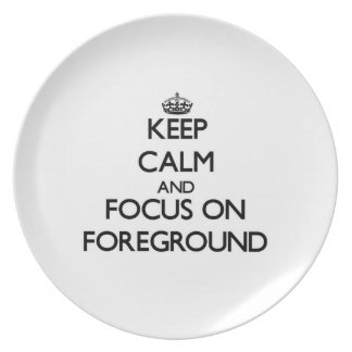 Keep Calm and focus on Foreground Party Plate