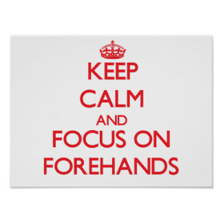 Keep Calm and focus on Forehands Print