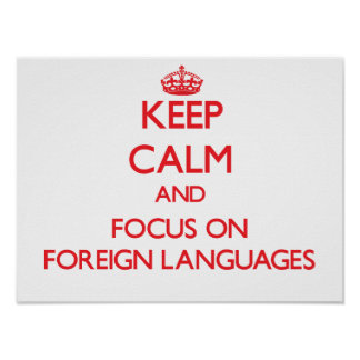 Keep calm and focus on Foreign Languages Print