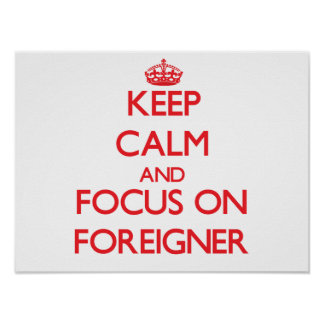 Keep Calm and focus on Foreigner Poster