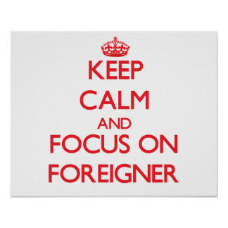 Keep Calm and focus on Foreigner Posters