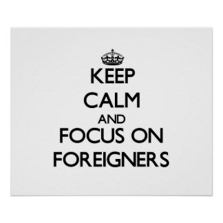 Keep Calm and focus on Foreigners Poster