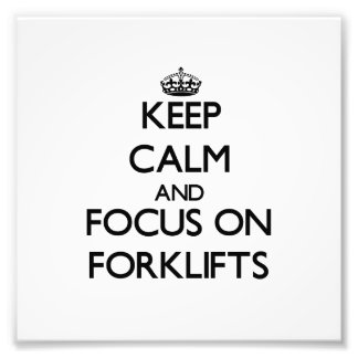 Keep Calm and focus on Forklifts Photo Print