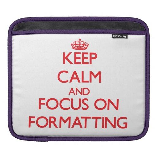 Keep Calm and focus on Formatting iPad Sleeve