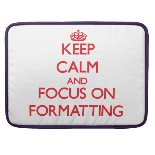 Keep Calm and focus on Formatting MacBook Pro Sleeves