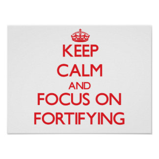 Keep Calm and focus on Fortifying Print