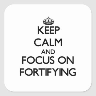 Keep Calm and focus on Fortifying Square Sticker