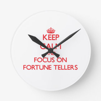 Keep Calm and focus on Fortune Tellers Round Wallclocks