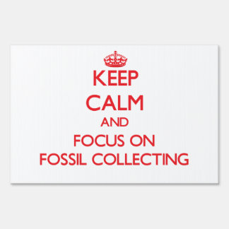 Keep calm and focus on Fossil Collecting Sign